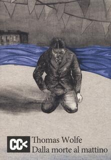 Dalla morte al mattino - Thomas C. Wolfe - copertina