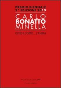 Carlo Bonatto Minella, oltre il corpo... l'anima. Premio biennale 2° edizione 2013