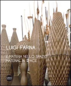 Luigi Farina. È materia nello spazio. Ediz. italiana e inglese