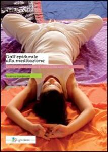 Dall'epidurale alla meditazione. Una via per ritrovare il sacro della nascita