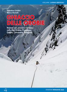Ghiaccio delle Orobie. Itinerari con picozze e ramponi nelle Alpi Orobie, Presolana, Grigne, Concarena, Resegone.pdf