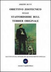 Libro Obiettivo zootecnico sullo Staffordshire Bull Terrier originale. Raccontato dal pioniere del riconoscimento ufficiale Joseph Dunn