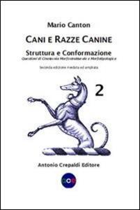 Cani e razze canine. Vol. 2: Struttura e conformazione. Questioni di cinotecnia morfostrutturale e morfotipologica.
