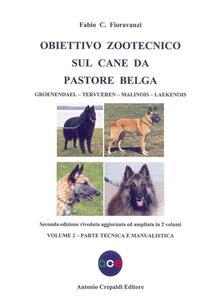 Obiettivo zootecnico sul cane da pastore belga. Groenendael, Tervueren, Malinois, Laekenois. Vol. 2: Parte tecnica e manualistica.