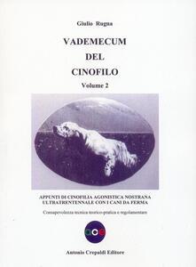 Vademecum del cinofilo . Vol. 2: Appunti di cinofilia agonistica nostrana ultratrentennale con i cani da ferma. Consapevolezza tecnica teorico-pratica e regolamentare.