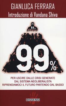 99%. Per uscire dalle crisi generate dal sistema neoliberalista. Riprendiamoci il futuro partendo dal basso - Gianluca Ferrara - copertina
