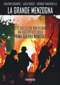 La La grande menzogna. Tutto quello che non vi hanno mai raccontato sulla prima guerra mondiale - Gigante Valerio Kocci Luca Tanzarella Sergio - wuz.it