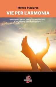 Le vie per l'armonia. Umorismo, lettura e musica: tre percorsi di counseling per vivere sereni