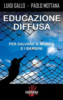Educazione diffusa. Per salvare il mondo e i bambini - Luigi Gallo,Paolo Mottana - copertina