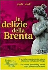 Le delizie della Brenta. Arte, cultura, gastronomia, natura, artigianato tra Padova e Venezia. Ediz. multilingue. Con mappa