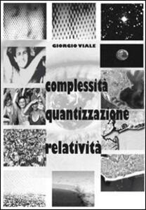 Complessità, quantizzazione, relatività