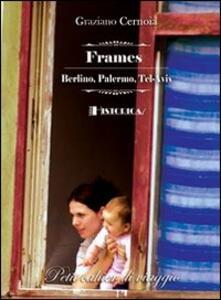 Frames. Berlino, Palermo, Tel-Aviv