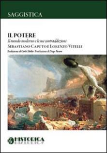 Il potere. Il mondo moderno e le sue contraddizioni - Sebastiano Caputo,Lorenzo Vitelli - copertina