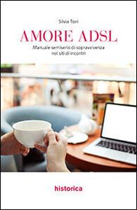 Amore ADSL. Manuale semiserio di sopravvivenza nei siti di incontri