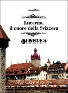 Lucerna. Il cuore della Svizzera - Luca Rota - copertina