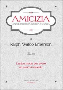 Amicizia. Amore, prudenza, politica e natura - Ralph Waldo Emerson - copertina
