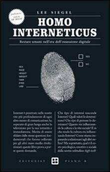 Homo interneticus. Restare umani nell'era dell'ossessione digitale - Lee Siegel - copertina