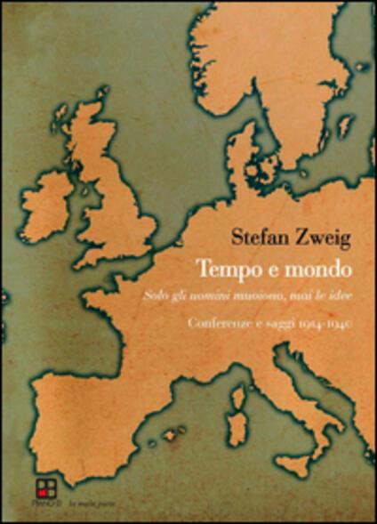 Tempo e mondo. Solo gli uomini muoiono, mai le idee. Conferenze e saggi 1914-1940 - Stefan Zweig - copertina