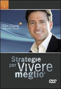 Strategie per vivere meglio. 12 DVD per scoprire in modo semplice, chiaro e preciso come portare a livelli straordinari le tre cose che contano di più nella vita...