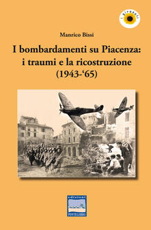 Listadelpopolo.it I bombardamenti su Piacenza: i traumi e la ricostruzione (1943-'65) Image
