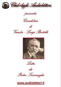 Ciondolino. Letto da Pietro Trisciuoglio letto da Pietro Trisciuoglio. Audiolibro