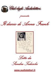 Il diario di Anna Frank letto da Sandra Tedeschi. Audiolibro. Con CD Audio formato MP3