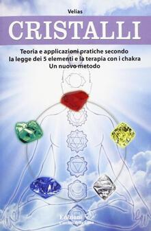 Radiospeed.it Cristalli. Teoria e applicazioni pratiche secondo la legge dei 5 elementi e la terapia con i chakra. Un nuovo metodo Image
