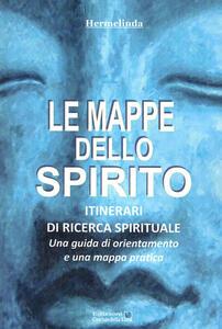 Le mappe dello spirito. Itinerari di ricerca spirituale