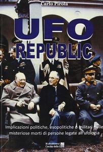 Ufo republic. Implicazioni politiche, esopolitiche o militari nelle misteriose morti di persone legate all'ufologia