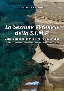 La Sezione Veronese della S.I.M.P. Società Italiana di Medicina Psicosomatica. La sua storia: dalla nascita (1967) al 1° febbraio 2016