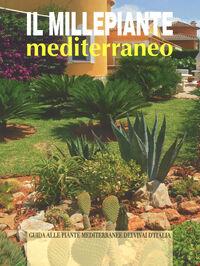 Il millepiante mediterraneo. Guida alle piante mediterranee dei vivai d'Italia