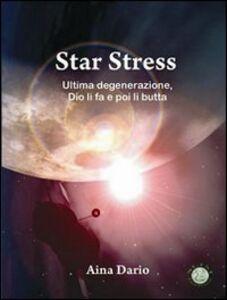 Star stress. Ultima degenerazione... Dio li fa e poi li butta!