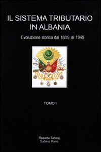 Il sistema tributario in Albania. Evoluzione storica (1839-1945)