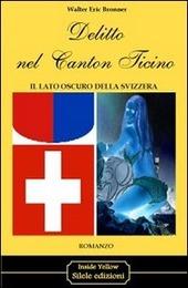 Delitto nel Canton Ticino. Il lato oscuro della Svizzera