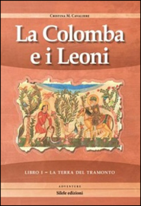 Libro La terra del tramonto. La colomba e i leoni. Vol. 1 Cristina M. Cavaliere