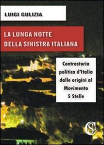 La lunga notte della Sinistra italiana. Controstoria politica d'Italia dalle origini al Movimento 5 Stelle