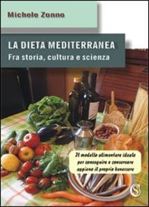 La dieta mediterranea. Fra storia, cultura e scienza. Il modello alimentare ideale per conseguire e conservare appieno il proprio benessere