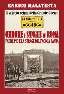 Equilibrifestival.it Il segreto celato della Grande Guerra 24 agosto 1917 nota «66486». Orrore e sangue su Roma. Padre Pio e la strage dell'Acqua Santa Image