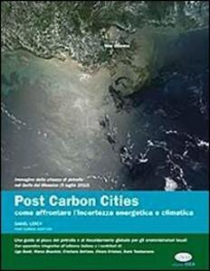 Post carbon cities. Come affrontare l'incertezza energetica e climatica. Una guida al picco del petrolio e al riscaldamento globale