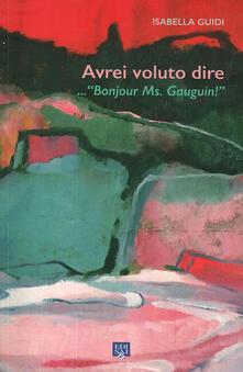 Premioquesti.it Avrei voluto dire... «Bonjour ms. Gauguin!». Ediz. illustrata Image