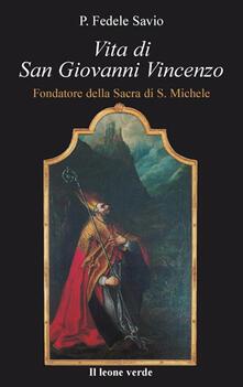 Vita di san Giovanni Vincenzo. Fondatore della Sacra di S. Michele - Fedele Savio - ebook