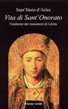 Vita di sant'Onorato. Fondatore del Monastero di Lérins - Ilario d'Arles (sant'),P. Saladini - ebook