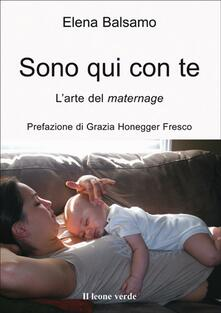 Sono qui con te. L'arte del maternage - Elena Balsamo - ebook