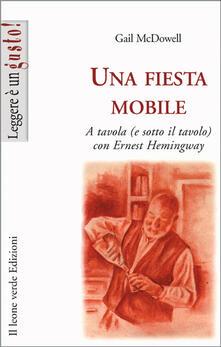 Una fiesta mobile a tavola (e sotto il tavolo) con Ernest Hemingway - Gail McDowell - ebook
