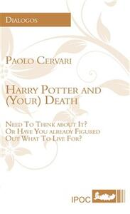 Harry Potter and (your) death. Need to think about it? or have already figured out what to live for?