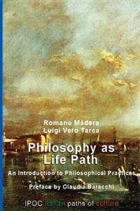 Philosophy as life path. An introduction to philosophical practices
