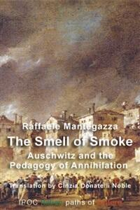 Thesmell of smoke. Auschwitz and the pedagogy of annihilation