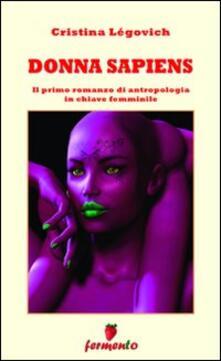 Donna sapiens. Il primo romanzo di antropologia in chiave femminile - Cristina Légovich - copertina