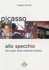 Picasso allo specchio. Alle origini della creativita artistica. Ediz. italiana e inglese