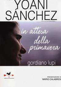 Yoani Sanchez. In attesa della primavera - Lupi Gordiano - wuz.it